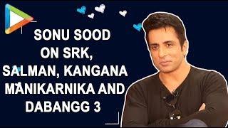 EXCLUSIVE: Sonu Sood INTERVIEW On Salman Khan, Shah Rukh Khan, Kangna Ranaut, Manikarnika, Dabangg 3