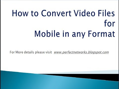 How to Convert Video Files for Mobile in any Format