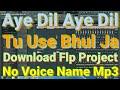 Aye Dil Aye Dil Tu Use Bhul Ja Tadapna Chhod De Download Flp Project No Voice Name Mp3