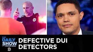 Inaccurate Breathalyzers | The Daily Show