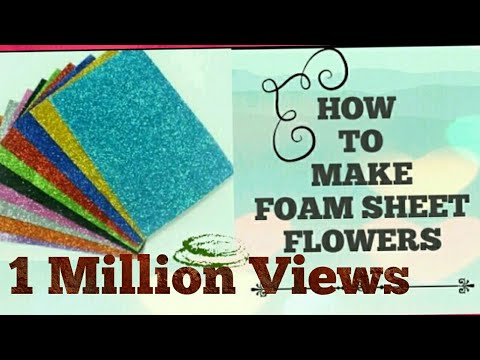 how to make foam sheet flowers at very low cost