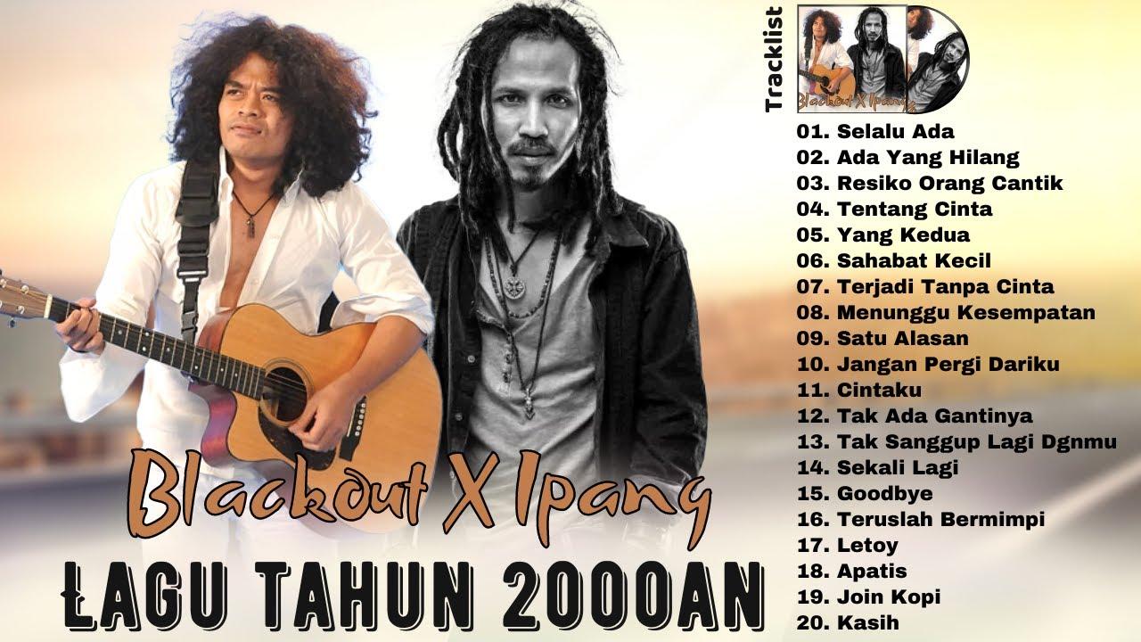 Download BLACKOUT X IPANG [FULL ALBUM] Lagu Indonesia Terbaik Tahun 2000an Paling Hits MP3 Gratis