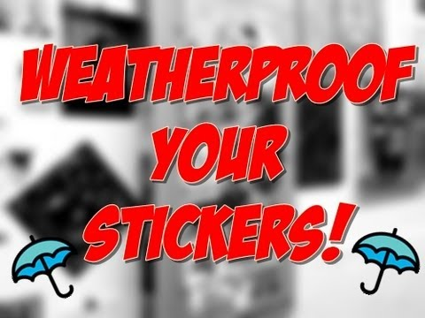 Sticker Tip Tuesday! *Make Your Stickers Weather Proof!*