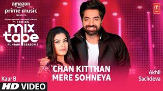 Chan Kitthan/ Mere Sohneya★ Ep 4   Akhil Sachdeva, Kaur B  Mixtape Punjabi Season 2  Radhika & Vinay