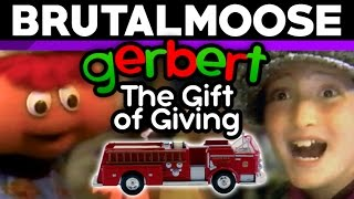 Gerbert: The Gift of Giving - brutalmoose