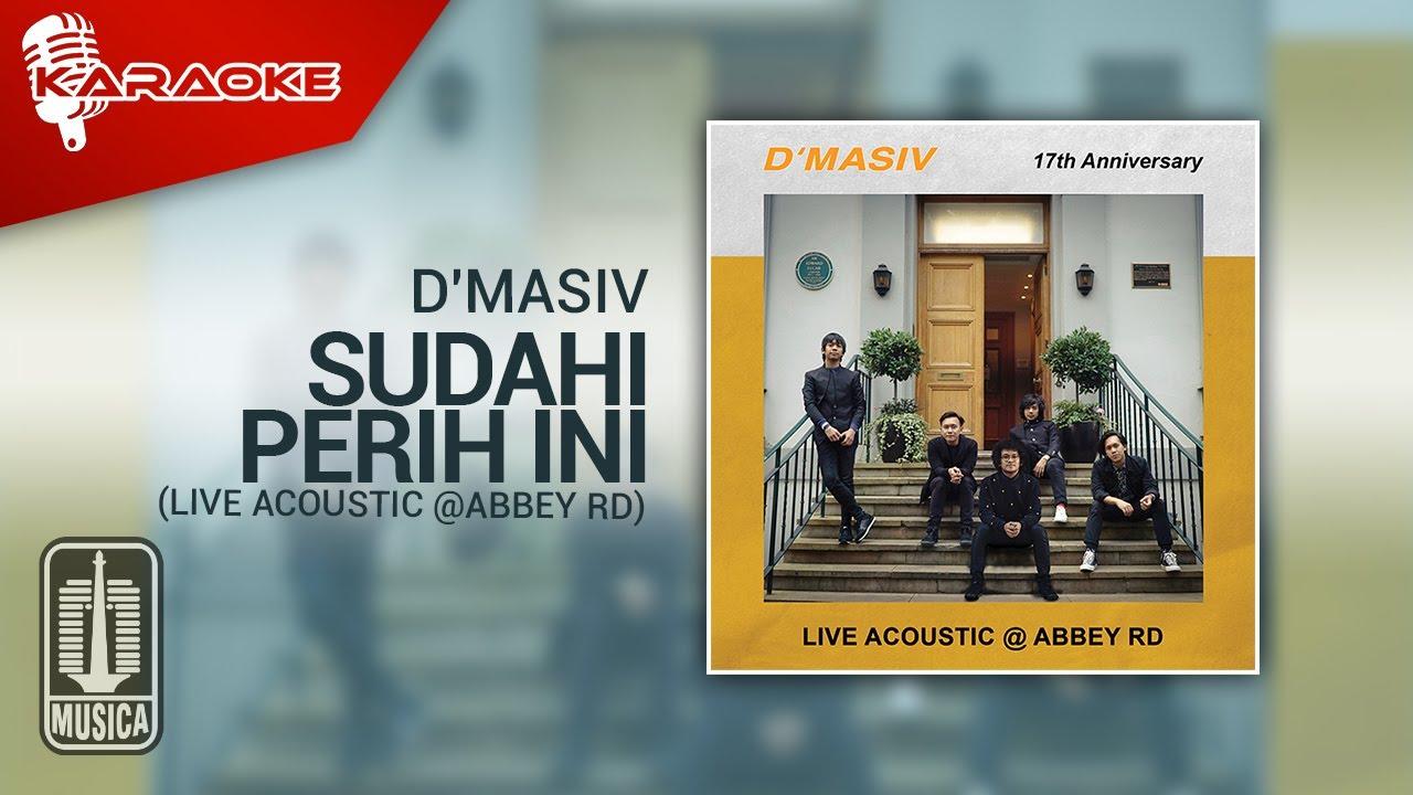 Download D'MASIV - Sudahi Perih Ini (Live Acoustic @ABBEY RD) | Karaoke Video MP3 Gratis