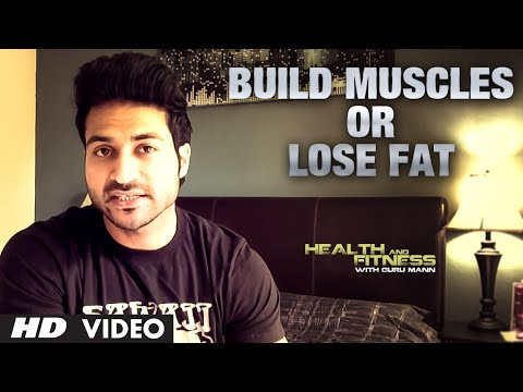 Build Muscles or Lose Fat Are You Confused? What to do first