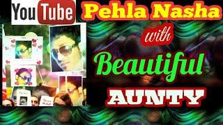 Pehla nasha with Beautiful Aunty