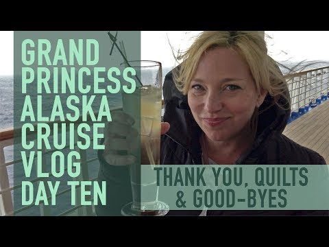 Alaska Cruise Vlog - Day 10 Thank you, Quilts & Good-byes