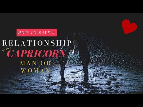 HOW TO SAVE A RELATIONSHIP WITH A CAPRICORN MAN OR WOMAN (New Series!!!)