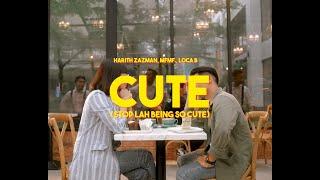 Harith Zazman, MFMF., LOCA B - Cute (Stop Lah Being So Cute)