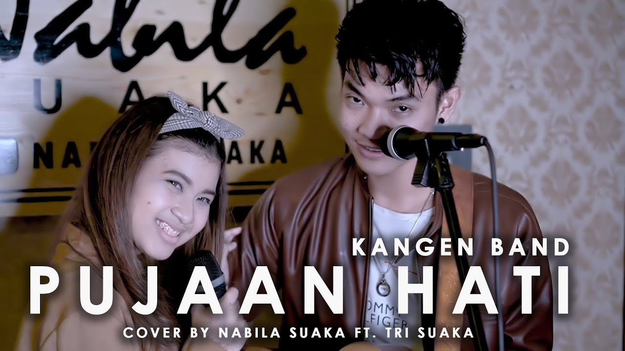 Download PUJAAN HATI - KANGEN BAND (LIRIK) COVER BY NABILA SUAKA FT. TRI SUAKA MP3 Gratis