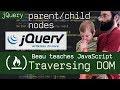 jQuery: Dom Traversal (find parent and child nodes) - Beau teaches JavaScript