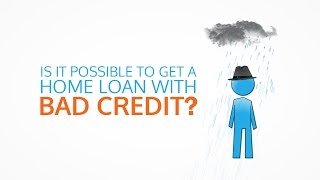 How Can I Get A Home Loan With Bad Credit