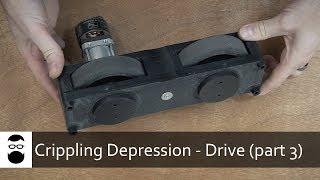 Crippling Depression - Part 3 (Drive System)