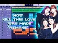 How BLACKPINK - Kill This Love Was Made Instrumental Remake (Production Tutorial) Mp3