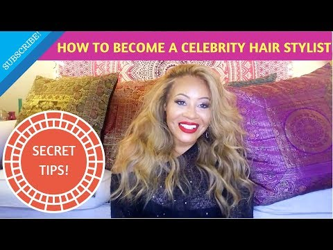 HOW TO BECOME A CELEBRITY HAIRSTYLIST | SECRET TIPS