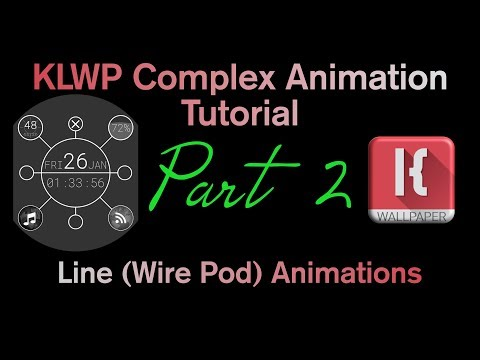 KLWP Complex Animation Tutorial - PART TWO of Line (Wire Pod) Animations