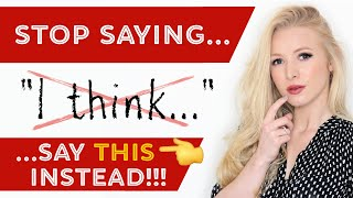 DO NOT SAY 'I think...' - say THIS instead - 21 more advanced alternative phrases