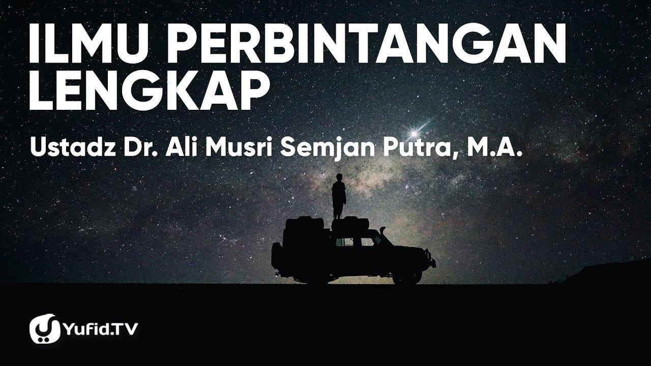 Ramalan Bintang Zodiak dan Ilmu Perbintangan LENGKAP - Ustadz Dr. Ali Musri Semjan Putra, M.A.