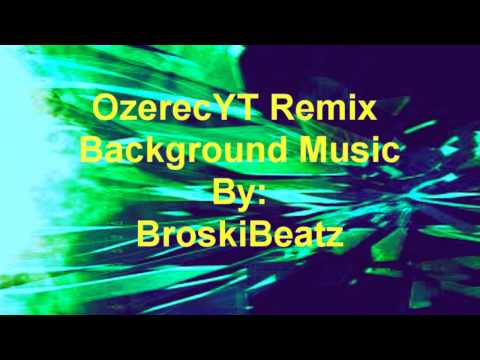 Background Music for Ozerec Remix by BroskiBeatz