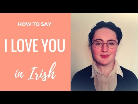 How to say I love you in Irish Gaelic