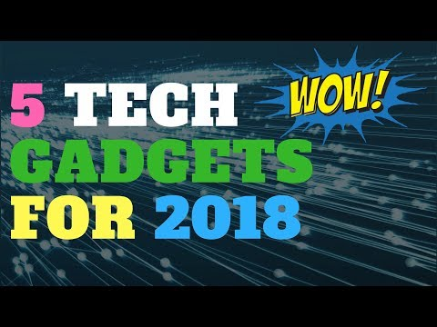 5 Tech Gadgets For 2018