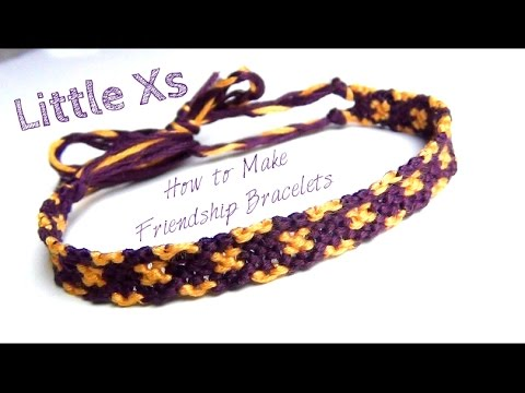 How to Make Friendship Bracelets ♥ Little Xs
