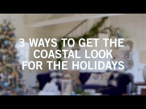 3 Ways to Get the Coastal Look for the Holidays