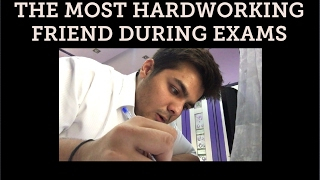 THE MOST HARDWORKING FRIEND DURING EXAMS
