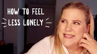 How to Feel Less Lonely