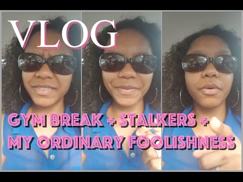 VLOG #1: Gym Break + stalkers + my ordinary foolishness