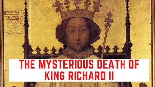 The MYSTERIOUS Death Of King Richard II