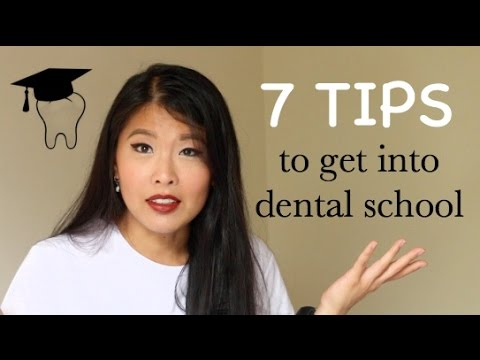 TOP 7 TIPS TO GET INTO DENTAL SCHOOL