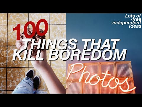 100 THINGS TO DO WHEN YOU'RE BORED