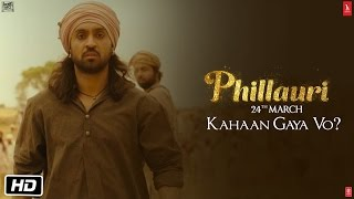 Phillauri | Kahaan Gaya Vo | Anushka Sharma | Diljit Dosanjh | Suraj Sharma | March 24