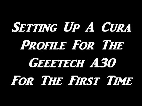 Setting Up A Cura Profile For The Geeetech A30 For The First Time