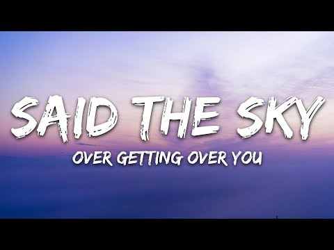 Said The Sky  - Over Getting Over You (Lyrics) feat. Matthew Koma
