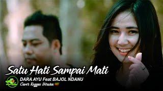 DARA AYU ft BAJOL NDANU - SATU HATI SAMPAI MATI [ Official Reggae Version ]