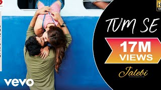 Tum Se - Official Lyric Video | Jalebi | Varun Mitra | Rhea Chakraborty | Jubin Nautiyal