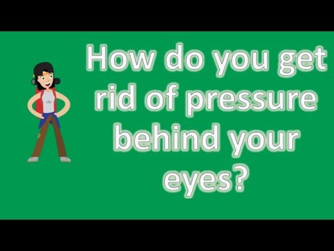 How do you get rid of pressure behind your eyes ? | Health FAQ Channel