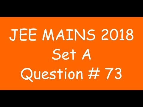2018 JEE Mains - Solution of Question no. 73 ( MATHS, SET A)