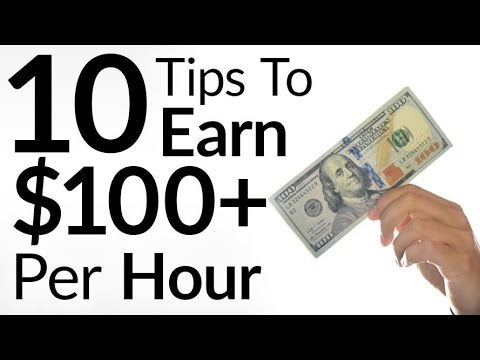 10 Tips To Earn $100 (Or More) Per Hour | Increase Income To One-Hundred Dollars Plus Hourly