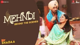 MEHNDI - Behind The Scenes | SHADAA | Diljit Dosanjh & Neeru Bajwa