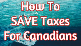 How To Save Tax For Canadians Income Tax Tips You Should Know