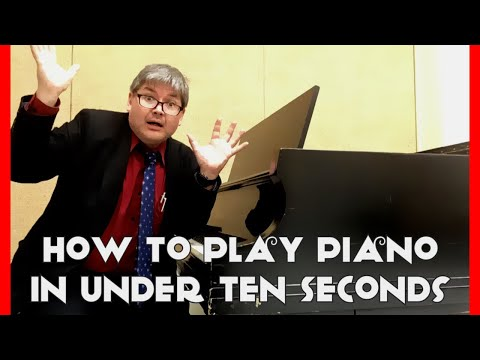 How To Play Piano In Under Ten Seconds