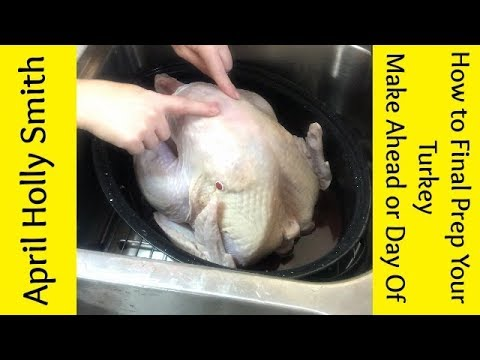 How to Prep Your Turkey  Make Ahead or Day Of   April Holly Smith