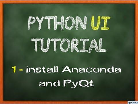 Python, PyQt & Qt Designer UI Tutorial#1 - install anaconda and pyqt