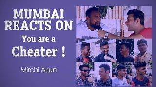 Mumbai reacts on - You are a cheater! | Mirchi Arjun
