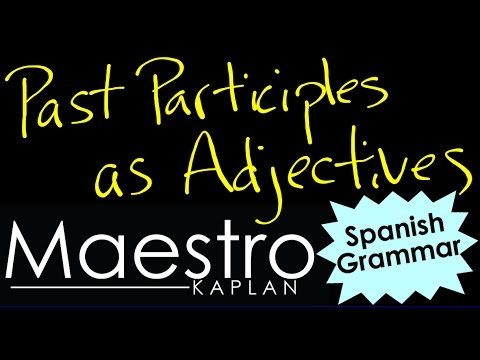 Using PAST PARTICIPLES as ADJECTIVES in Spanish